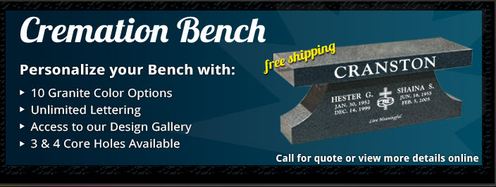 Granite cremation benches as low as $2235.00.